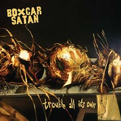 Boxcar Satan :: Trouble all its Own CD